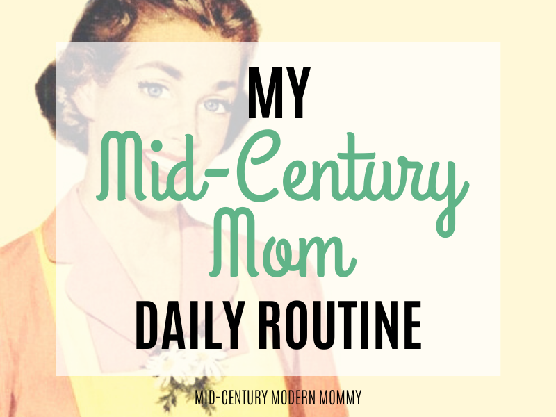 My Mid-Century Mom Daily Routine