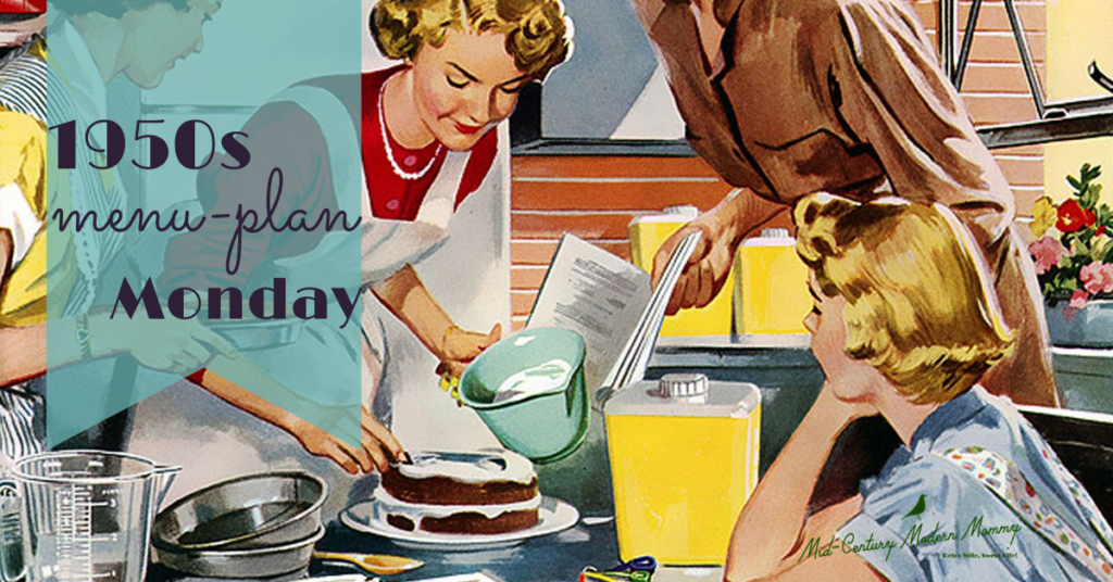 Mid-Century Menu Monday! Your 1950s Meal Plan from Mid-Century Modern Mommy. Find us on Facebook!