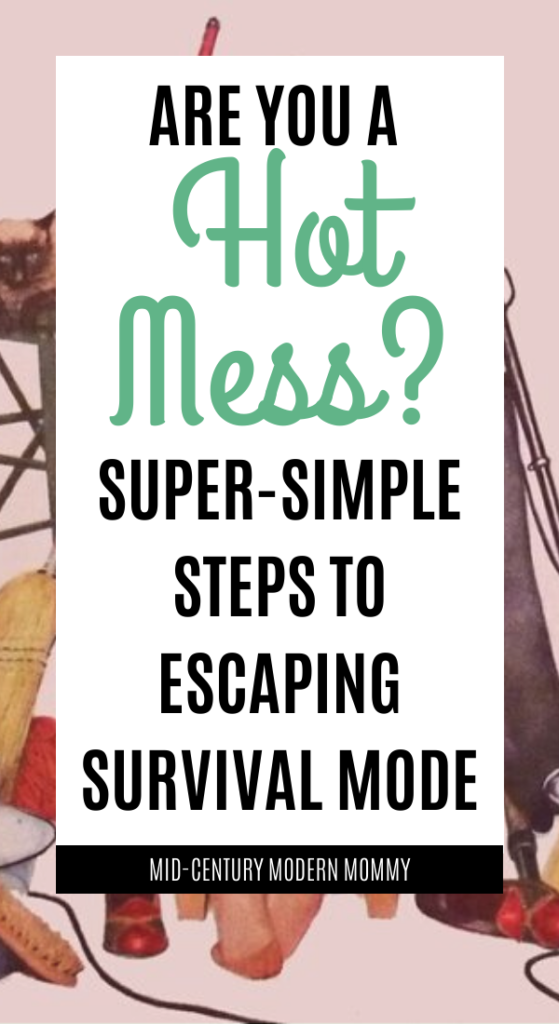 If you're a hot mess, then you can find out how to use vintage advice to escape survival mode.