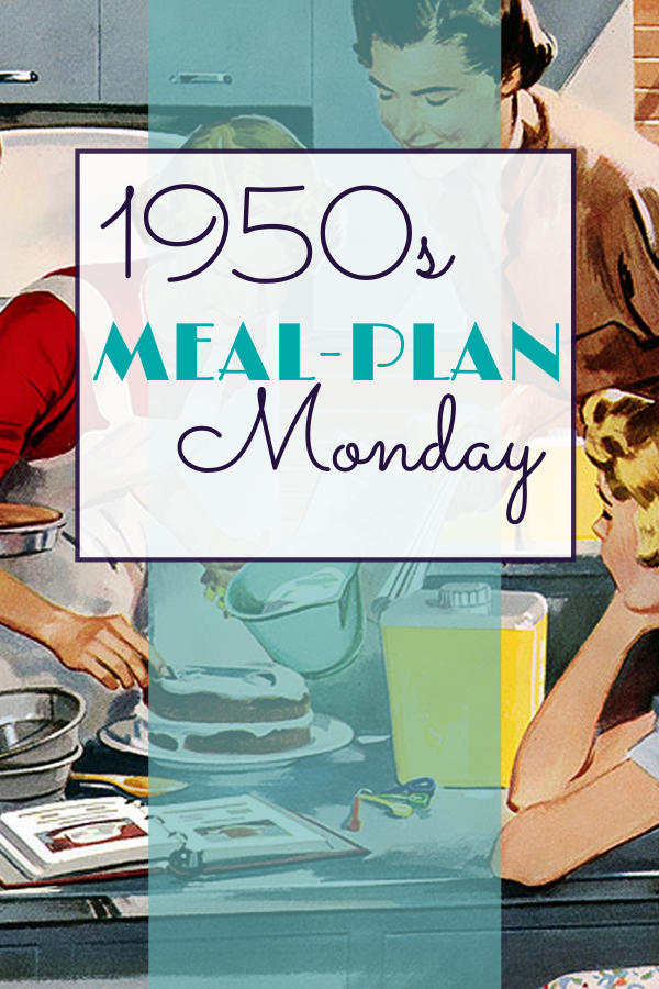 Mid-Century Menu Monday! Your 1950s Meal-Plan Monday for weekly vintage dinner menus.