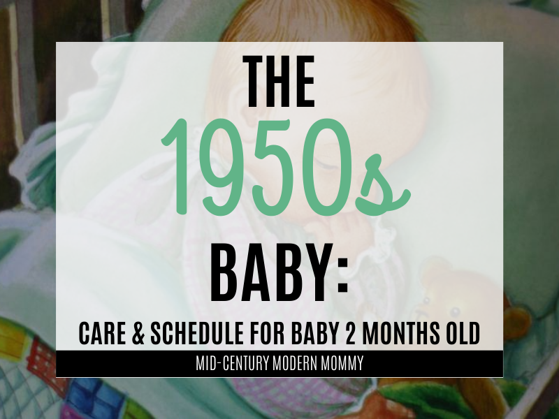 The 1950s Baby: Care and Schedule for Two-Month-Old