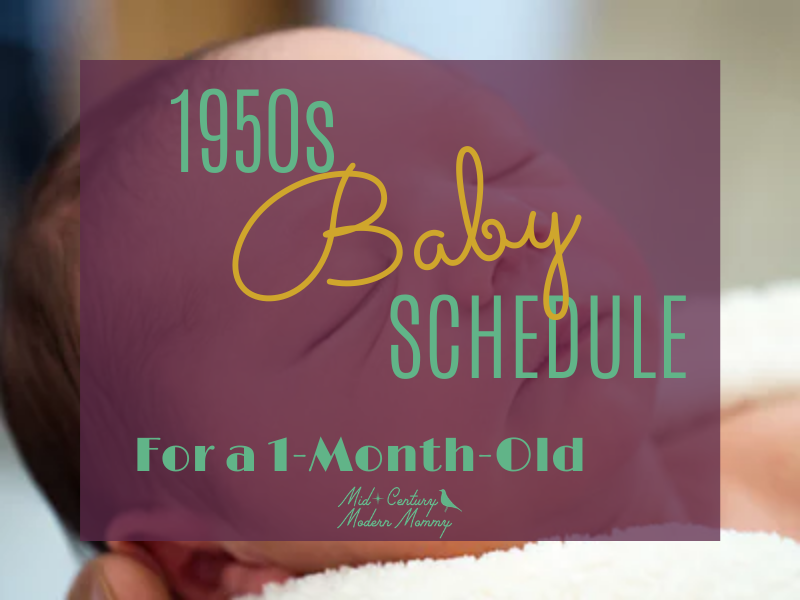 A REAL 1950s Baby Schedule for a 1 month old. This vintage schedule for the 1950s housewife is from the Better Homes and Gardens Baby Book.