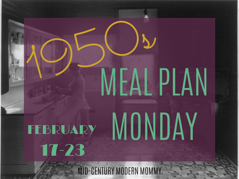 Welcome to Mid-Century Menu Monday! Vintage meals for the 1950s housewife -- it's 1950s Meal-Plan Monday: February 17-23. Includes a President's Day dinner.