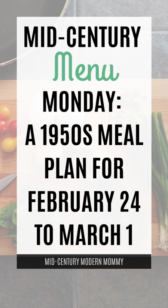 new 1950s meal plan from Family Circle magazine. Mid-Century Menu Monday with 7 dinners for the last week of February. Cook like a 1950s housewife!
