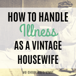 How to Be Ill (gracefully!) When You're a Vintage Housewife