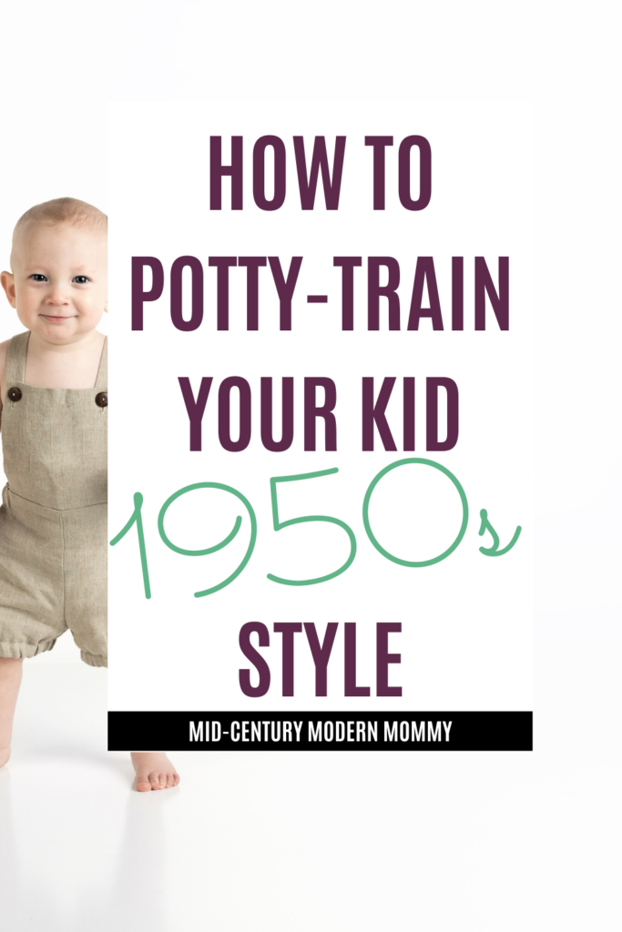 How to Potty-Train Your Child, 1950s Style. A step-by-step vintage potty training method.