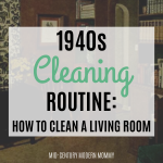 1940s Cleaning Routine: How to Clean a Living Room
