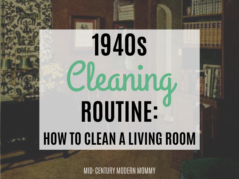 Title image of a 1940s living room for 1940s Cleaning Routine for the Living Room by Mid-Century Modern Mommy