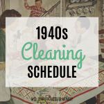 1940s Cleaning Schedule