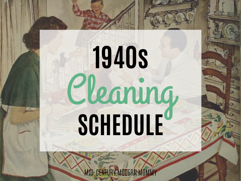 1940s Cleaning Schedule by Mid-Century Modern Mommy