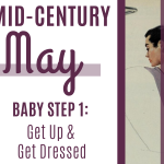 Mid-Century May Baby Step 1: Get Up and Get Dressed