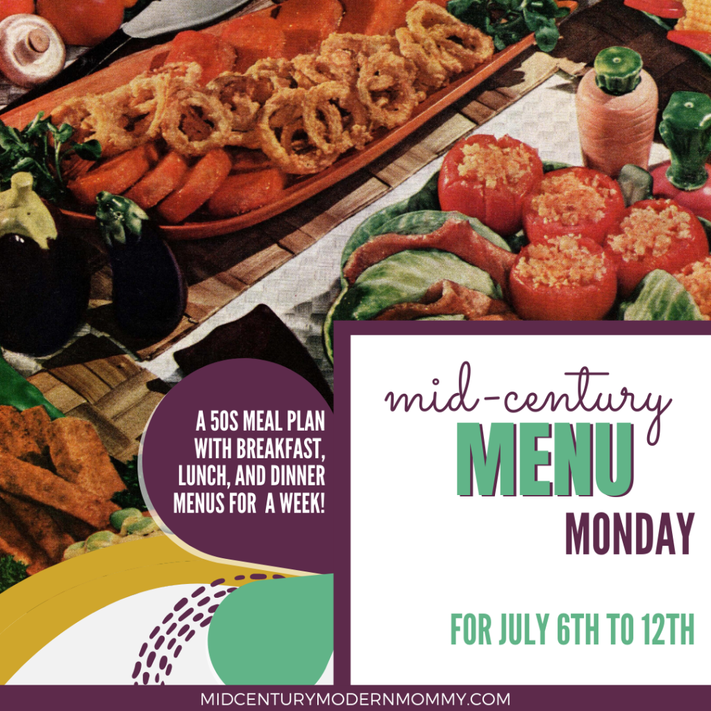 Weekly vintage meal plan for Mid-Century Menu Monday for July 6th to 12th