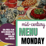 MID-CENTURY MENU MONDAY FOR August 10th to 16th