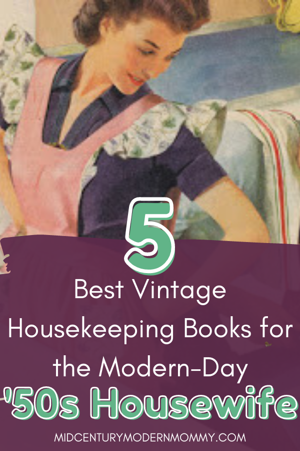 Top 5 Vintage Housekeeping Books for Modern-Day 50s Housewives